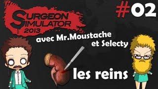 #2 Surgeon Simulator 2013 avec Dr Moustache et Selecty - LES REINS !