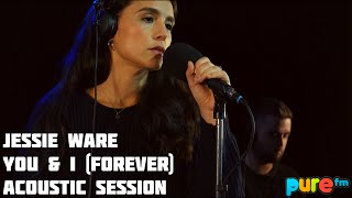 JESSIE WARE - You & I (Forever) Acoustic session on Pure