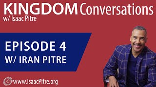 Kingdom Conversations w/ Isaac Pitre - Episode 4