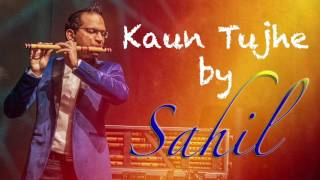 KAUN TUJHE | M.S. DHONI -THE UNTOLD STORY | Flute Cover - By Sahil Khan | SAHILKHAN.COM