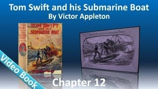 Chapter 12 - Tom Swift and His Submarine Boat by Victor Appleton(, 2012-03-15T19:24:37.000Z)
