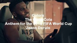 Colors Lyric The Coca-Cola Jason Derulo - Anthem for the 2018 FIFA World Cup