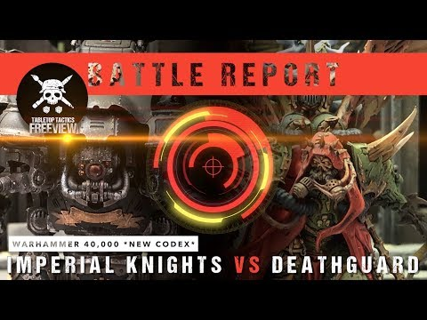 Warhammer 40,000 *NEW CODEX* Battle Report: Imperial Knights vs Deathguard 2000pts