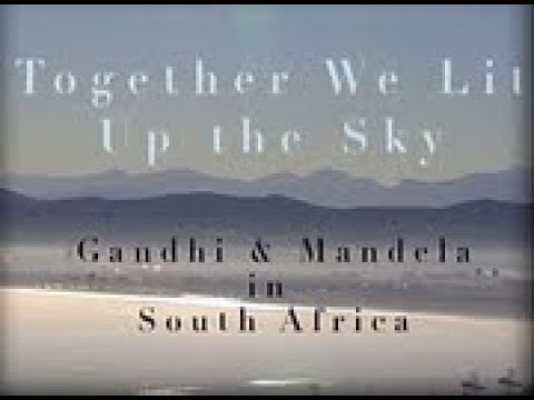 Mahatma Gandhi : Film :Together We Lit Up The Sky - Gandhi & Mandela in S.Africa