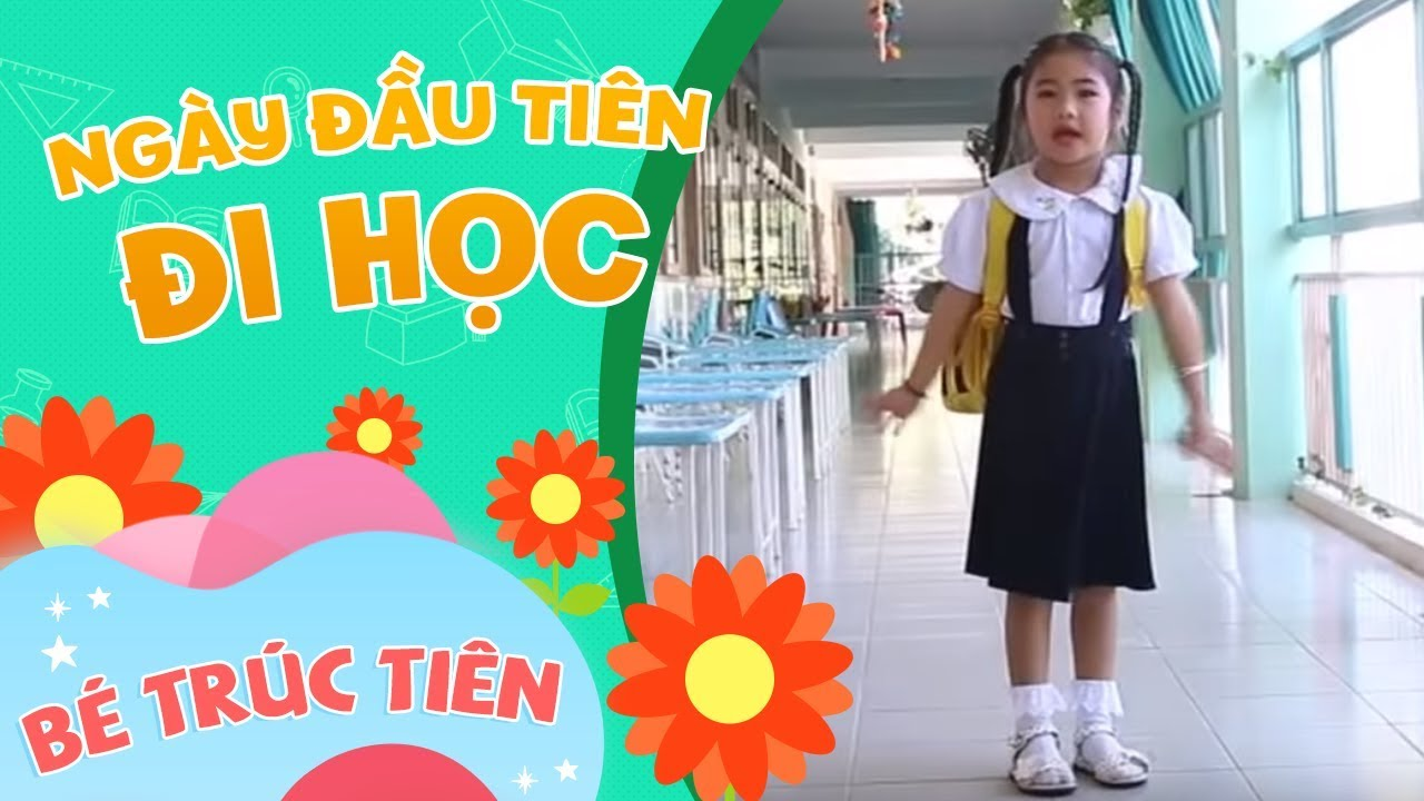Ngày Đầu Tiên Đi Học  – Bé Trúc Tiên [Official]
