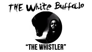 The White Buffalo - The Whistler