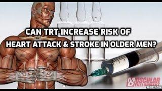 Can TRT Increase Risk of Heart Attack & Stroke in Older Men?
