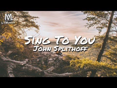 John Splithoff - Sing To You (Lyrics)