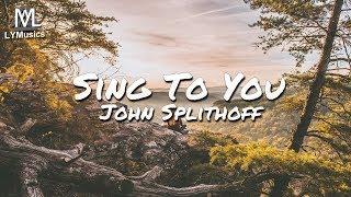 John Splithoff Sing To You Lyrics.mp3