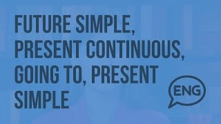 Future Simple, Present Continuous, going to, Present Simple to express future. Видеоурок