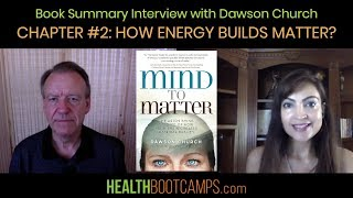 Book Summary Interview with Dawson Church - Chapter #2:How Energy Builds Matter