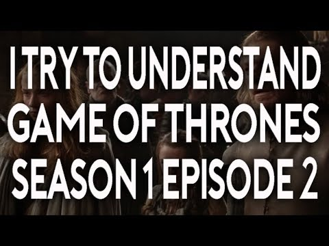 I Try To Understand Game of Thrones Season 1 Episode 2