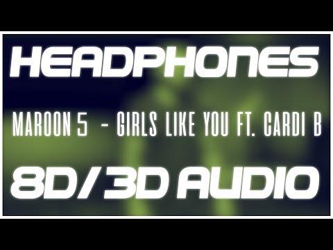 Maroon 5 - Girls Like You Ft. Cardi B (8D AUDIO & 3D AUDIO) 😍🎧
