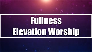 Fullness - Elevation Worship (Lyrics)