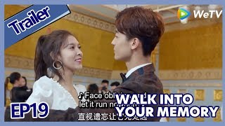 【ENG SUB 】Walk Into Your Memory trailer EP19Part5——Starring: Cecilia Boey,Eden Zhao,Tiffany Zhong