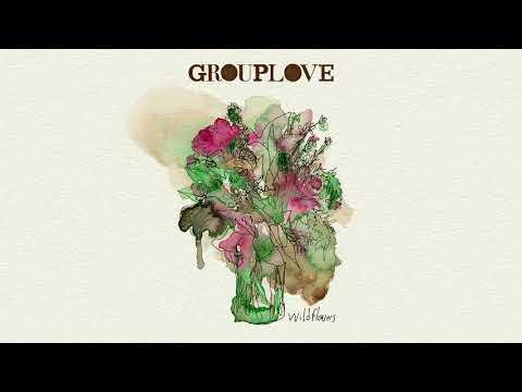 Grouplove – Wildflowers