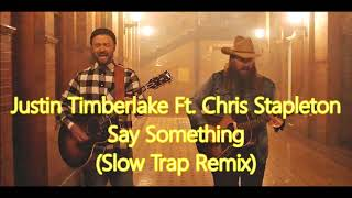 Justin Timberlake - Say Something TRAP REMIX (Ft  Chris Stapleton)