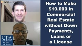 How to Make $10,000 in Commercial Real Estate without Down Payments, Loans or License