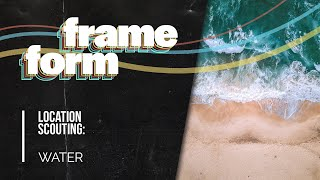 Frameform   Location Scouting: Water