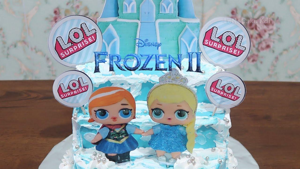 How To Make Birthday Cake Lol Surprise Frozen 2 Elsa And Anna Princess Disney Cake