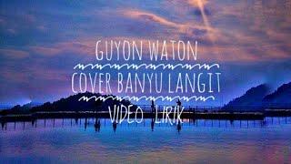GUYON WATON COVER BANYU LANGIT VIDEO LIRIK