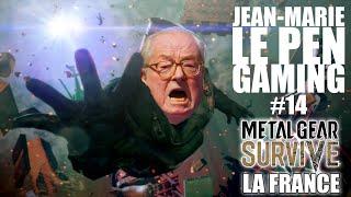 JEAN-MARIE LE PEN GAMING #14 METAL GEAR SURVIVE LA FRANCE