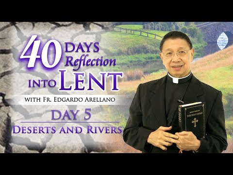 40 days Reflection into Lent  DAY 5  DESERTS AND RIVERS