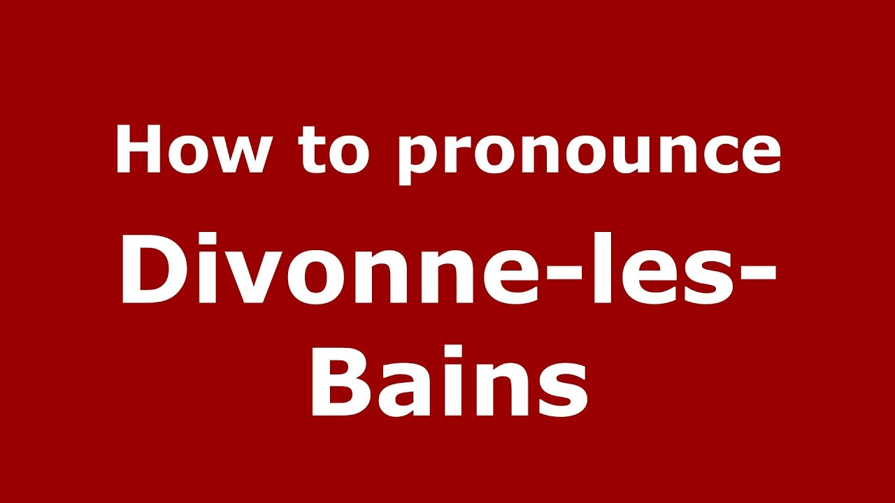 How to pronounce Divonne-les-Bains (French/France ...