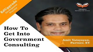 How to Get Into Government Consulting   Amit Vatsyayan, Partner, EY   EdUpgrade