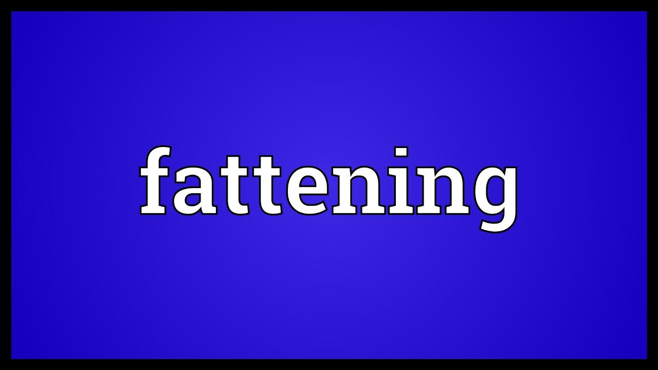 fattening meaning