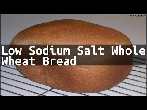 Recipe Low Sodium Salt Whole Wheat Bread