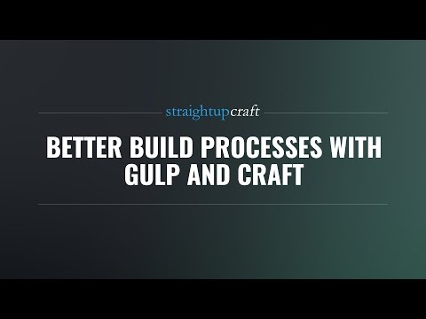 Better Build Processes With Gulp And Craft