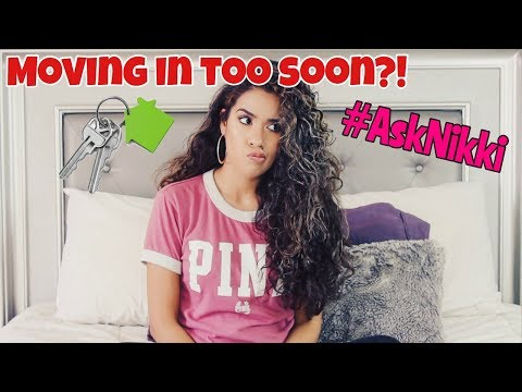 Ask Nikki: ARE WE MOVING IN TOO SOON??