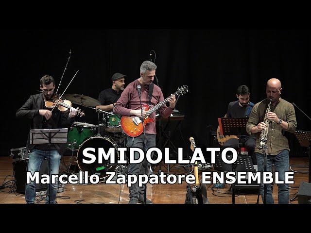 SMIDOLLATO (LIVE) - MARCELLO ZAPPATORE Ensemble