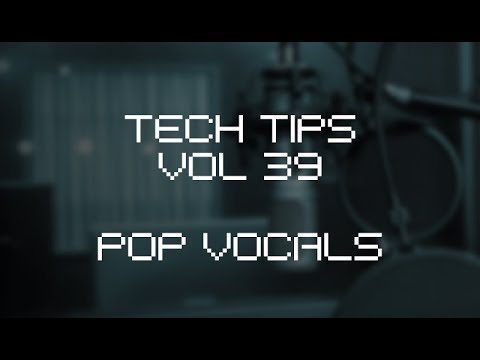 Tech Tips Volume 39 - Pop Vocals Special with Austin Hull - Reverb and Delay Sends