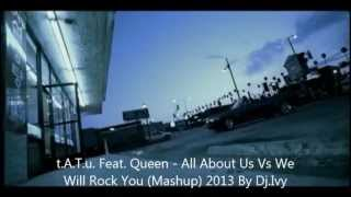 t.A.T.u. feat. Queen - All About Us Vs We Will Rock You (Mashup) 2013 By Dj Ivy Fan Video