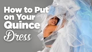 How to Put on a Quinceanera Dress!