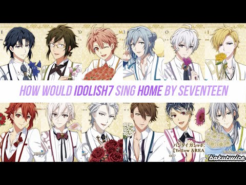 How Would IDOLISH7 +TRIGGER + Re:vale Sing Home (SEVENTEEN)