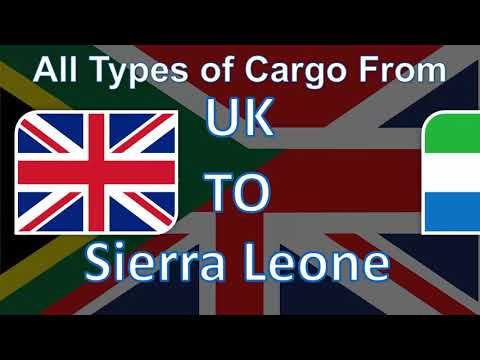 The Best Cargo and Parcel Shipping Services from UK to Sierra Leone at the most Affordable Prices