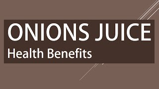 Amazing Health Benefits of Onions Juice - Onions Juice for Good Health - Healthy Onions Juice