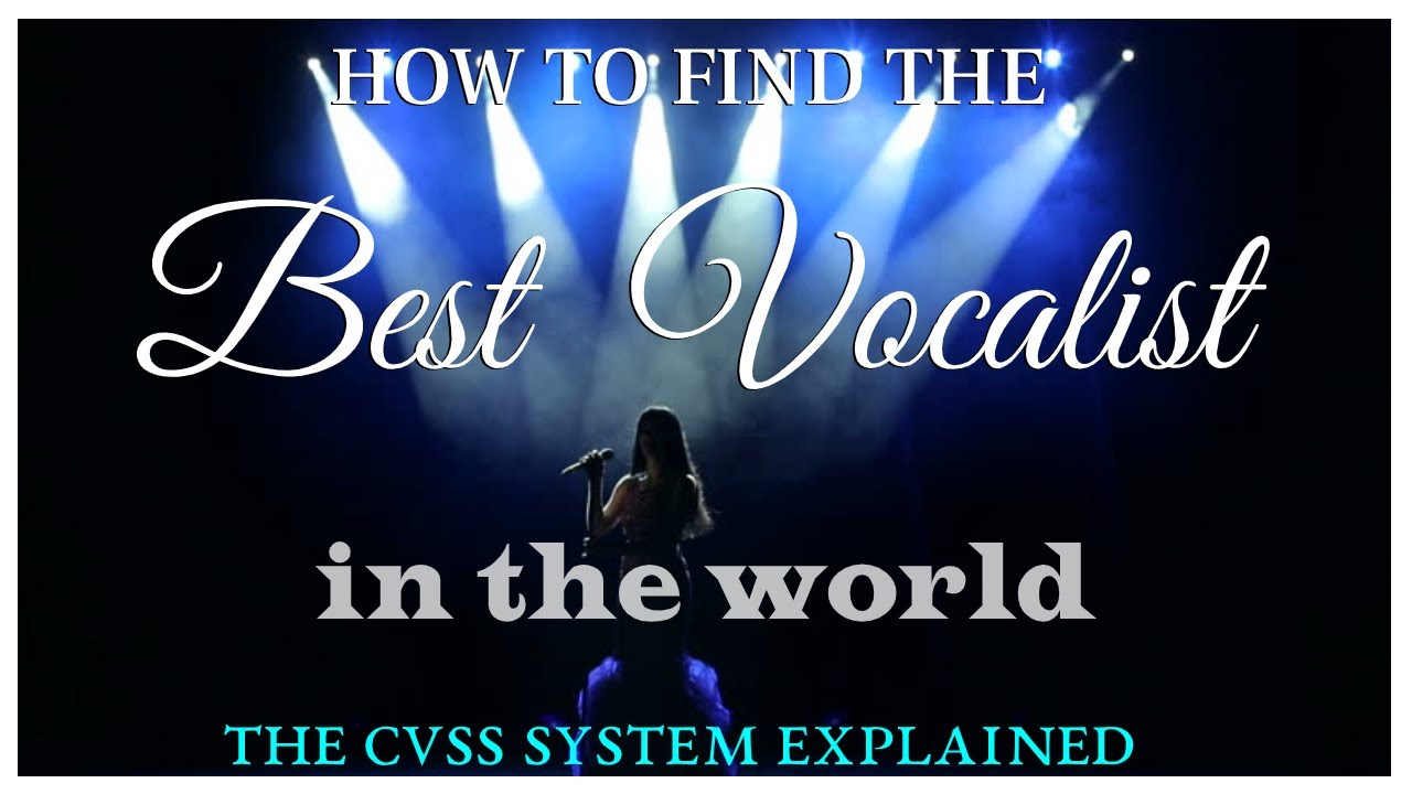 How to Find the BEST Vocalist IN THE WORLD - The NEW CVSS Explained!