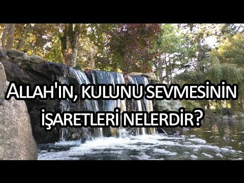 Allah'ın, kulunu sevmesinin işaretleri nelerdir? / Kerem Önder