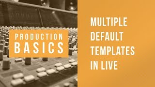 Ableton Live Production Basics 10 | Saving Multiple Default Templates