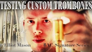Elliot Mason - Testing B.A.C. Custom Trombones