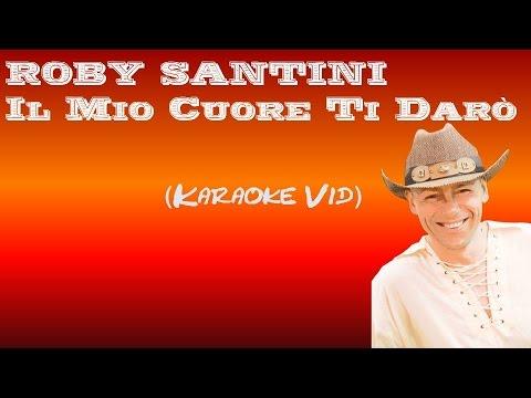 ROBY SANTINI - Il Muo Cuore Ti Darò (Karaoke Vid)