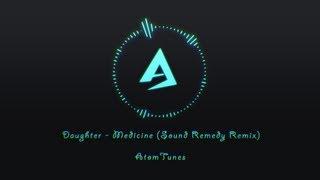 Daughter - Medicine (Sound Remedy Remix) (Free Download)