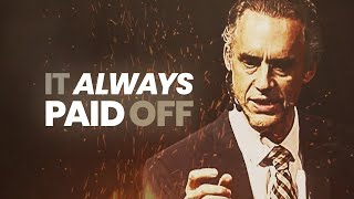 It Always Paid Off | Jordan Peterson | Best Life Advice