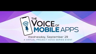 The Voice of Mobile Apps (Presented by Project Voice; talks from Voicify, Keen Research, and Yobe)