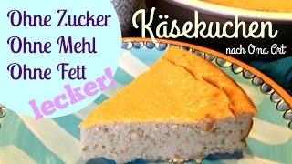 Käsekuchen ohne Zucker ohne Mehl + Fett - Gesunde Süße, Low Carb nach Oma Art!
