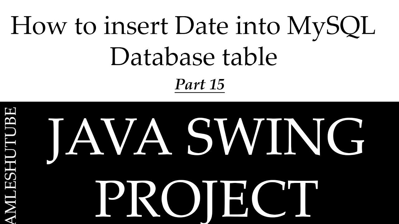 15 - How to insert Date into MySQL Database table in Java - Java Swing  Project